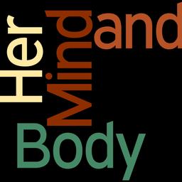 Her Mind & Body